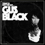 Today Is Not The Day... To F#@k With Gus Black