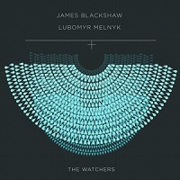 james_blackshaw_lubomyr_melnyk_the_watchers