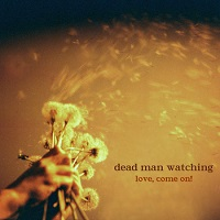 dead_man_watching_love_come_on