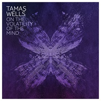 tamas_wells_on_the_volatility_of_the_mind