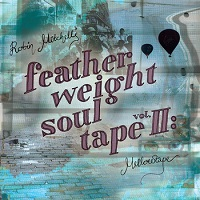 robin_mitchell_feather_weight_soul_tape_vol_​ii_mellowtape