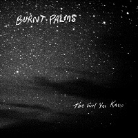burnt_palms_the_girl_you_knew
