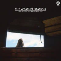 the_weather_station_what_am_i_going_to_do_with_everything_i_know
