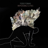 todd_tobias_impossible_cities