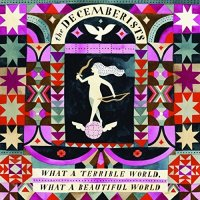 the_decemberists_what_a_terrible_world_what_a_beautiful_world