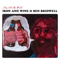 iron_wine_ben_bridwell_sing_into_my_mouth