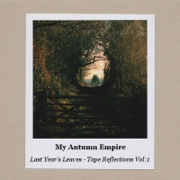 my_autumn_empire_last_years_leaves_tape_reflections_vol_1