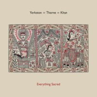 yorkston_thorne_khan_everything_sacred