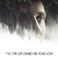 giorgio_tuma_this_life_denied_me_your_love