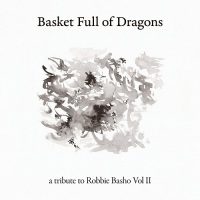 basket_full_of_dragons_a_tribute_to_robbie_basho_vol_ii